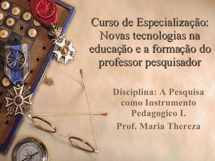 Curso de Especialização: Novas  tecnologias  na educação e a formação do professor pesquisador Disciplina:  A Pesquisa com...