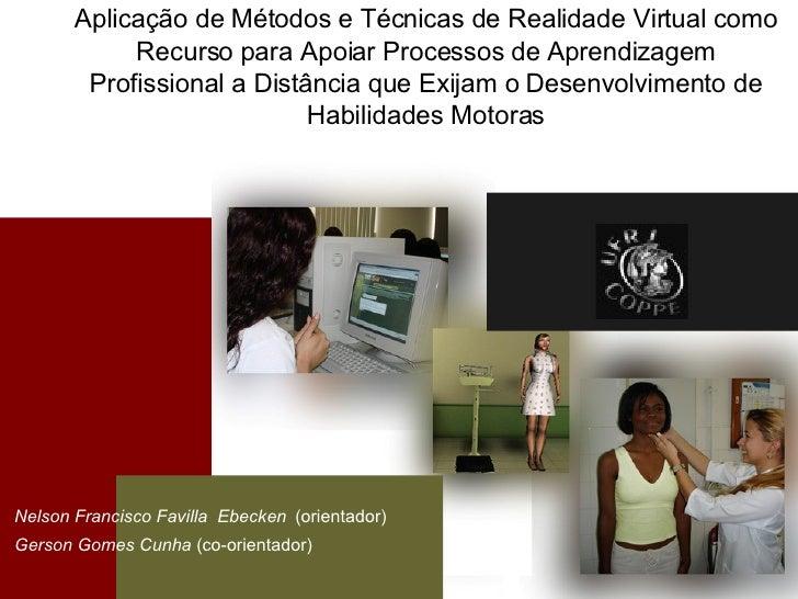 Elomar Christina Vieira Castilho Barilli Aplicação de Métodos e Técnicas de Realidade Virtual como Recurso para Apoiar Pro...