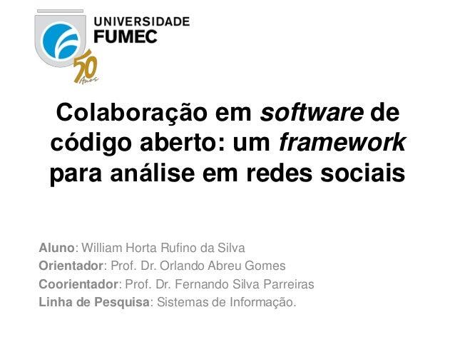 Colaboração em software de código aberto: um framework para análise em redes sociais Aluno: William Horta Rufino da Si...
