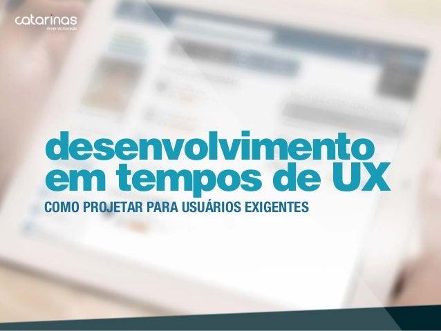 desenvolvimento  em tempos de UX  Como projetar para usuários exigentes