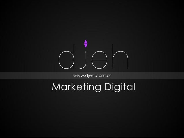 www.djeh.com.brMarketing Digital