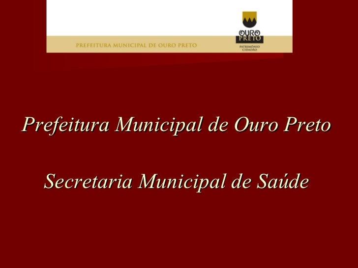 Prefeitura Municipal de Ouro Preto Secretaria Municipal de Saúde