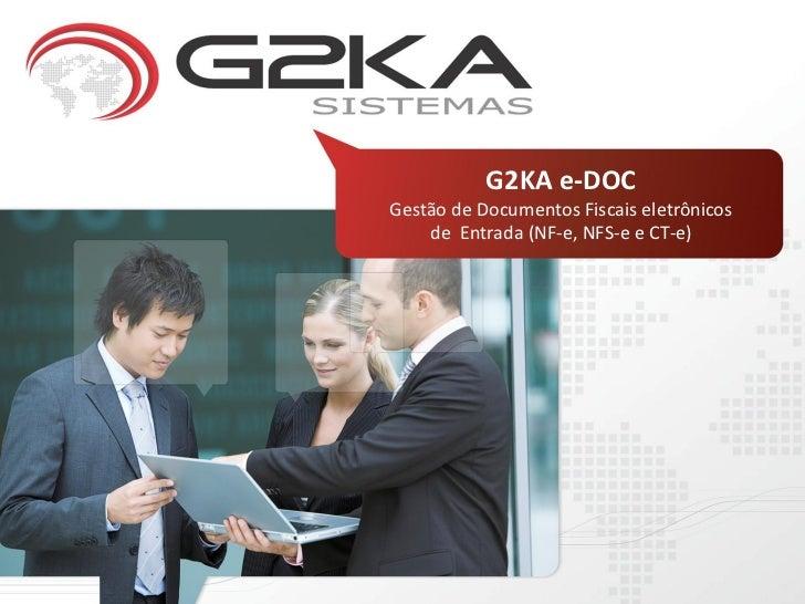 G2KA e-DOCGestão de Documentos Fiscais eletrônicos    de Entrada (NF-e, NFS-e e CT-e)