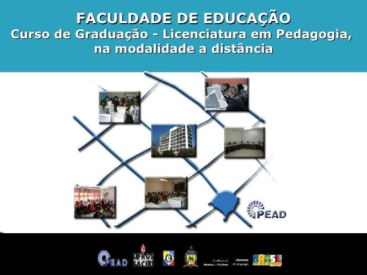 FACULDADE DE EDUCAÇÃO Curso de Graduação - Licenciatura em Pedagogia,  na modalidade a distância