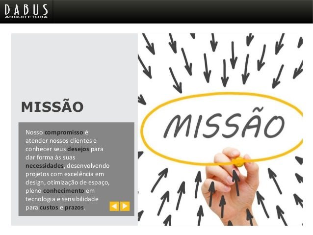 VALORES A DABUS ARQUITETURA valoriza o compromisso com o cliente, a transparência, a inovação, a ousadia, o desempenho, o ...