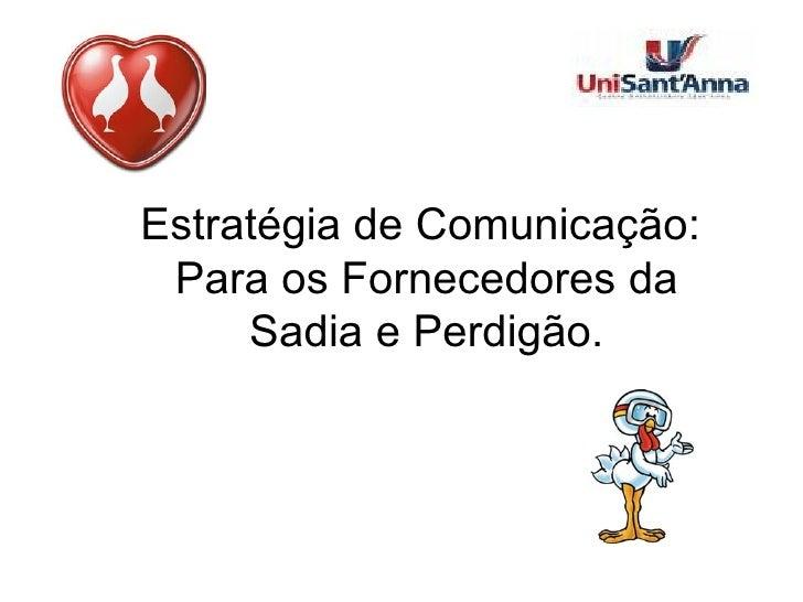 Estratégia de Comunicação:   Para os Fornecedores da Sadia e Perdigão.