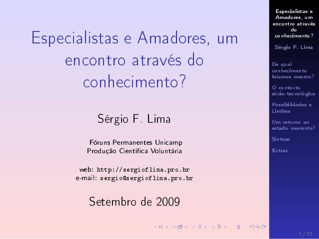 Especialistas e Amadores, um encontro através do conhecimento? Sérgio F. Lima De qual conhecimento falamos mesmo? O contex...