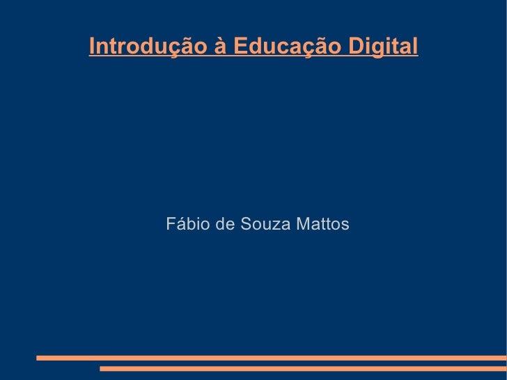 Introdução à Educação Digital Fábio de Souza Mattos