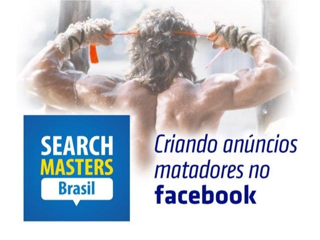 Facebook Ads - Criando Anuncios Matadores no Facebook - Search Masters Brasil 2013