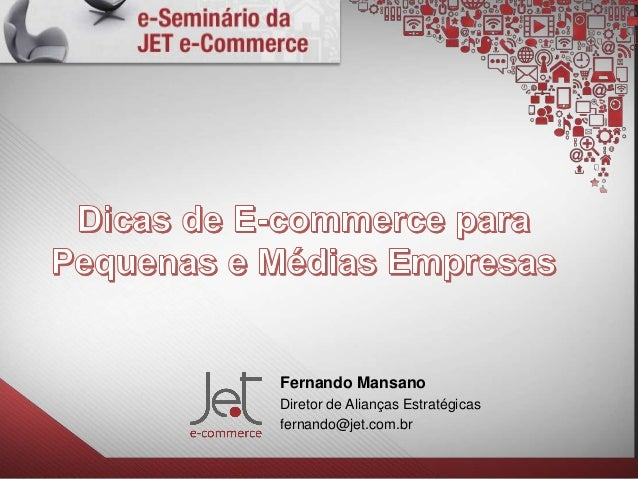 Fernando Mansano Diretor de Alianças Estratégicas fernando@jet.com.br