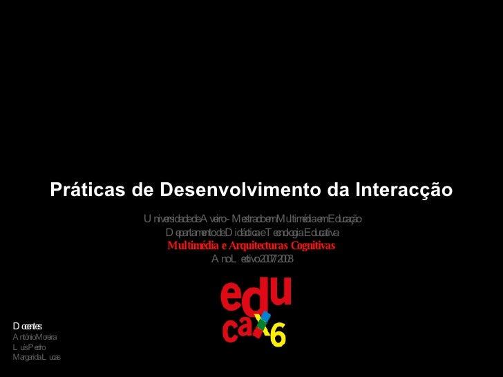 Práticas de Desenvolvimento da Interacção Universidade de Aveiro - Mestrado em Multimédia em Educação Departamento de Didá...