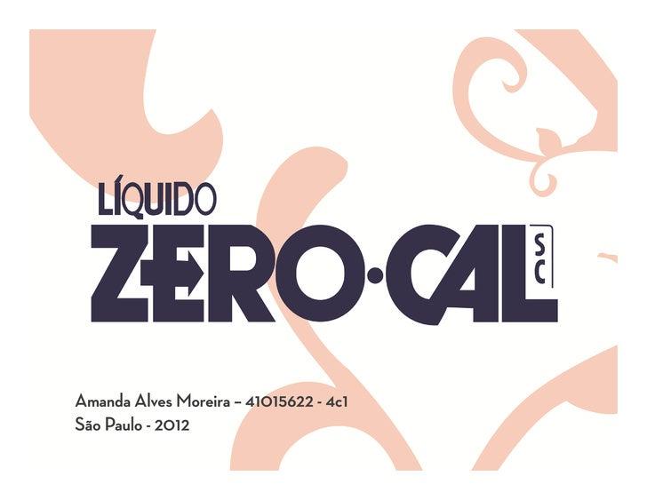 Zero-CalAmanda Alves Moreira – 41015622 - 4c1São Paulo - 2012