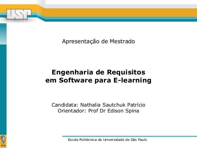 Apresentação de Mestrado  Engenharia de Requisitos  em Software para E-learning  Candidata: Nathalia Sautchuk Patrício  Or...