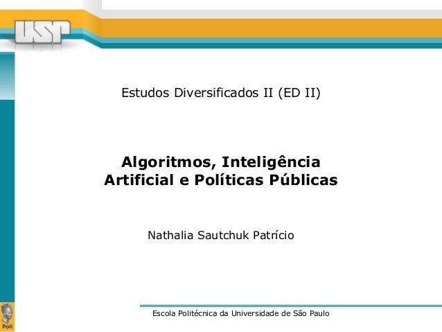 Estudos Diversificados II (ED II) Escola Politécnica da Universidade de São Paulo Nathalia Sautchuk Patrício Algoritmos, I...