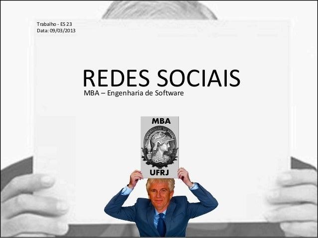 REDES SOCIAIS  MBA – Engenharia de Software  Trabalho - ES 23  Data: 09/03/2013