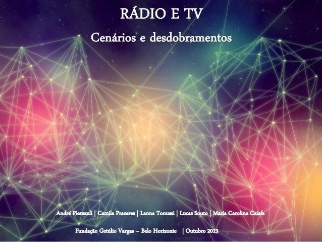 RÁDIO E TV Cenários e desdobramentos André Pierazoli | Camila Prazeres | Lanna Tonussi | Lucas Souto | Maria Carolina Caia...
