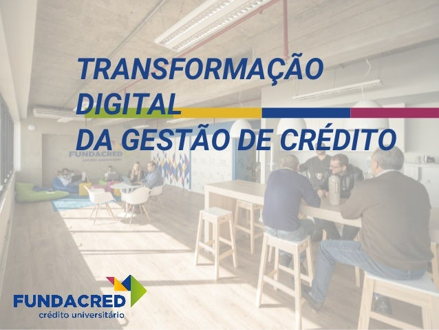 TRANSFORMAÇÃO DIGITAL DA GESTÃO DE CRÉDITO