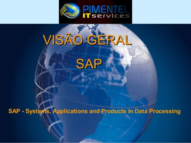 VISÃO GERAL SAP  SAP - Systems, Applications and Products in Data Processing