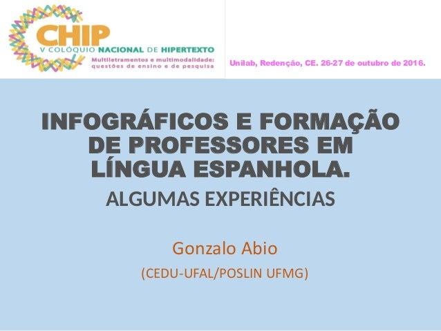 INFOGRÁFICOS E FORMAÇÃO DE PROFESSORES EM LÍNGUA ESPANHOLA. ALGUMAS EXPERIÊNCIAS Gonzalo Abio (CEDU-UFAL/POSLIN UFMG) Unil...