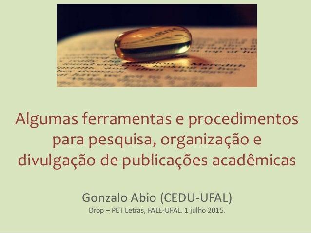 Algumas ferramentas e procedimentos para pesquisa, organização e divulgação de publicações acadêmicas Gonzalo Abio (CEDU-U...