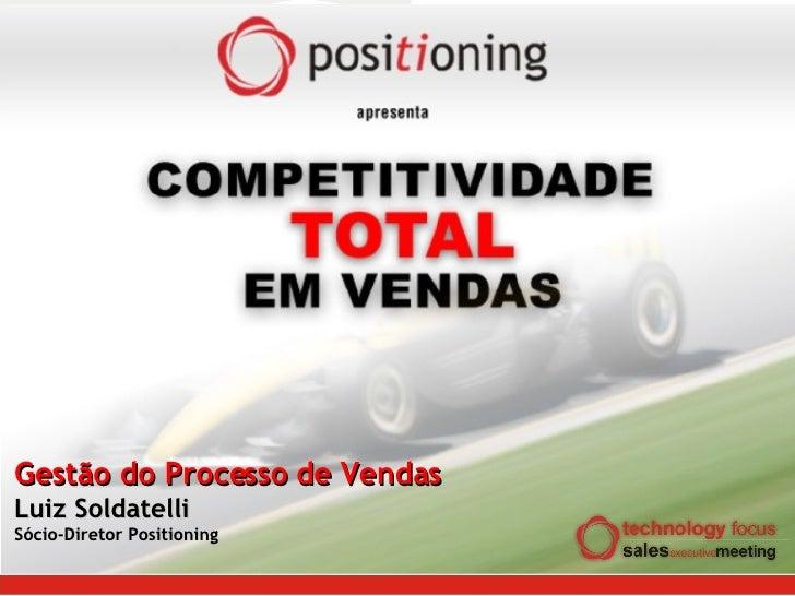 Gestão do Processo de Vendas Luiz Soldatelli Sócio-Diretor Positioning