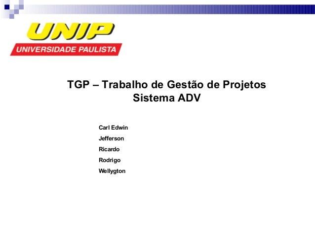 Carl Edwin Jefferson Ricardo Rodrigo Wellygton TGP – Trabalho de Gestão de Projetos Sistema ADV