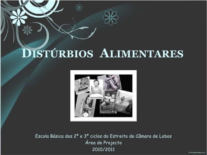 DISTÚRBIOS ALIMENTARES Escola Básica dos 2º e 3º ciclos do Estreito de Câmara de Lobos                        Área de Proj...