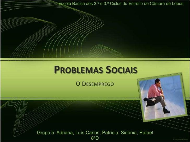 Escola Básica dos 2.º e 3.º Ciclos do Estreito de Câmara de Lobos        PROBLEMAS SOCIAIS                   O DESEMPREGOG...