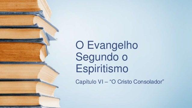"O Evangelho Segundo o Espiritismo Capítulo VI – ""O Cristo Consolador"""