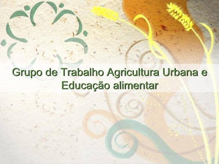 Grupo de Trabalho Agricultura Urbana e Educação alimentar