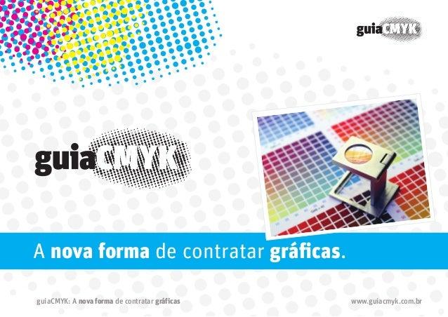 A nova forma de contratar gráficas. guiaCMYK: A nova forma de contratar gráficas  www.guiacmyk.com.br