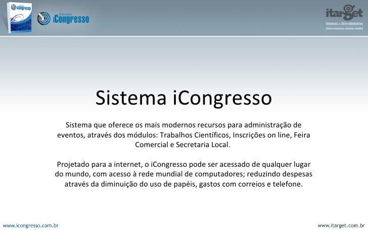 Sistema iCongresso Sistema que oferece os mais modernos recursos para administração de eventos, através dos módulos: Traba...