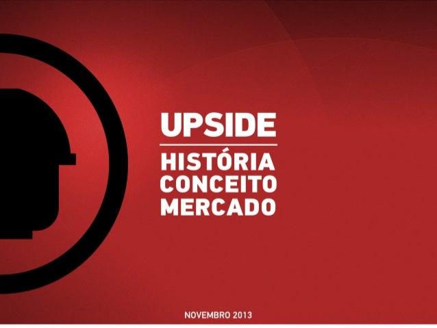 UPSIDE - História | Conceito | Mercado