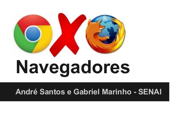 NavegadoresAndré Santos e Gabriel Marinho - SENAI