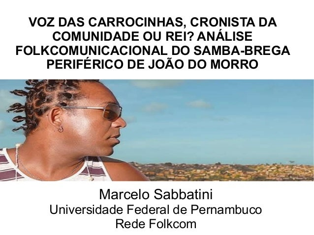 VOZ DAS CARROCINHAS, CRONISTA DA  COMUNIDADE OU REI? ANÁLISE  FOLKCOMUNICACIONAL DO SAMBA-BREGA  PERIFÉRICO DE JOÃO DO MOR...