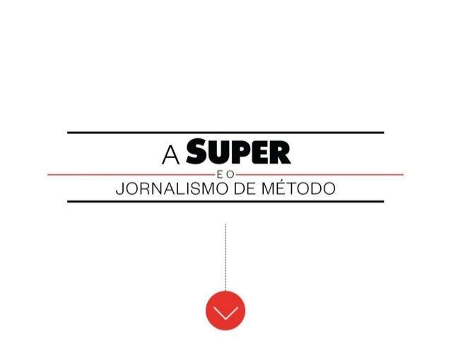 A SUPER  EO JORNALISMO DE MÉTODO