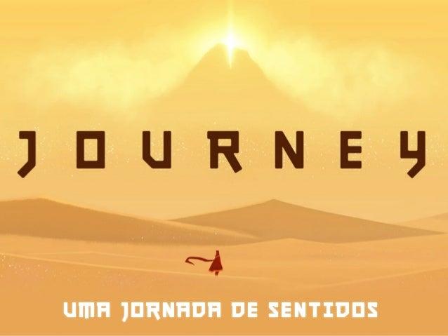 Apresentacao Í Journey  é  um  indie  game  desenvolvido  pela     That  Game  Company. Ó Um  dos  ...