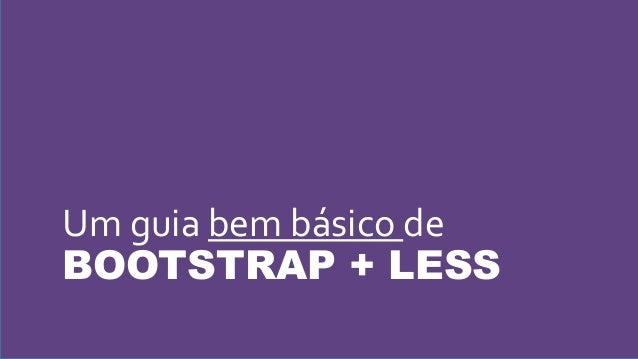 Um guia bem básico de BOOTSTRAP + LESS
