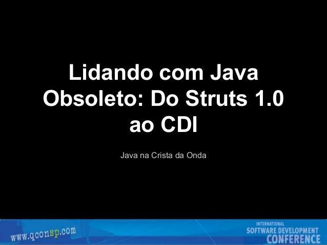 Lidando com Java Obsoleto: Do Struts 1.0 ao CDI Java na Crista da Onda