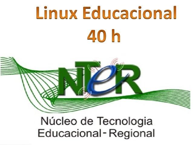 • Oferecer subsídios para o uso do Linux  Educacional nas escolas jurisdicionadas ao  NTE-Regional. - Modalidade: presenci...