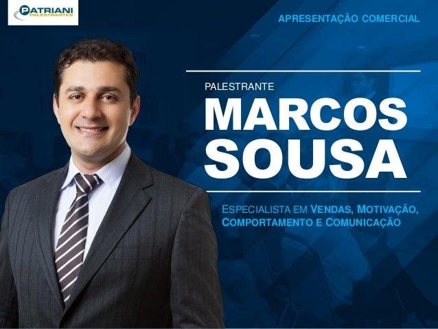 APRESENTAÇÃO COMERCIAL MARCOS SOUSA APRESENTAÇÃO COMERCIAL ESPECIALISTA EM VENDAS, MOTIVAÇÃO, COMPORTAMENTO E COMUNICAÇÃO ...
