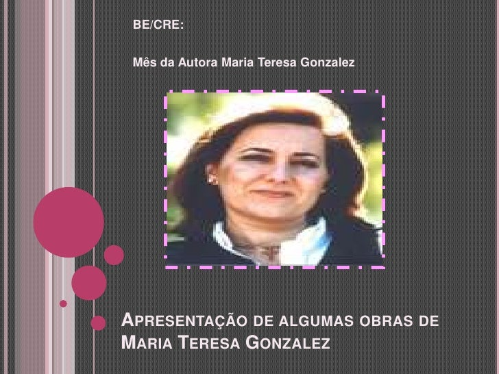 BE/CRE:<br />Mês da Autora Maria Teresa Gonzalez<br />Apresentação de algumas obras de Maria Teresa Gonzalez<br />