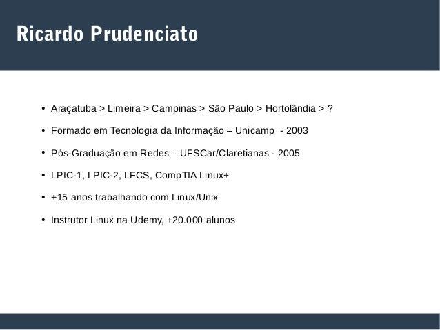 Ricardo Prudenciato ● Araçatuba > Limeira > Campinas > São Paulo > Hortolândia > ? ● Formado em Tecnologia da Informação –...
