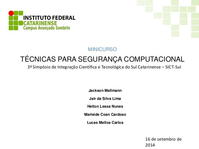 TÉCNICAS PARA SEGURANÇA COMPUTACIONAL  3º Simpósio de Integração Científica e Tecnológica do Sul Catarinense – SICT-Sul  J...