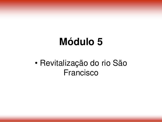 • Revitalização do rio São Francisco Módulo 5