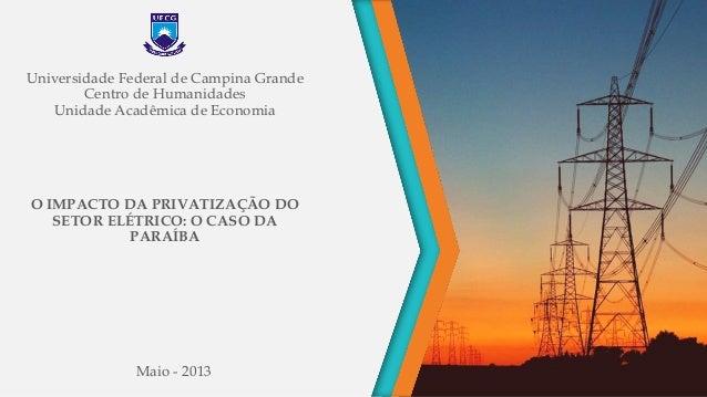 O IMPACTO DA PRIVATIZAÇÃO DO SETOR ELÉTRICO: O CASO DA PARAÍBA Universidade Federal de Campina Grande Centro de Humanidade...