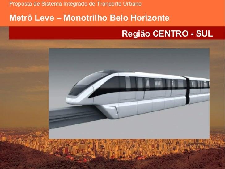 Proposta de Sistema Integrado de Tranporte UrbanoMetrô Leve – Monotrilho Belo Horizonte                                   ...