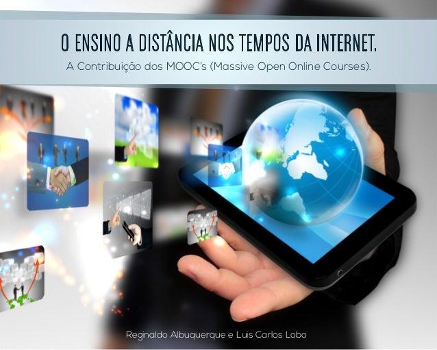O ENSINO A DISTÂNCIA NOS TEMPOS DA INTERNET. A Contribuição dos MOOC's (Massive Open Online Courses). Reginaldo Albuquerqu...