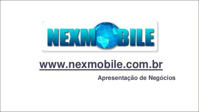 www.nexmobile.com.br Apresentação de Negócios