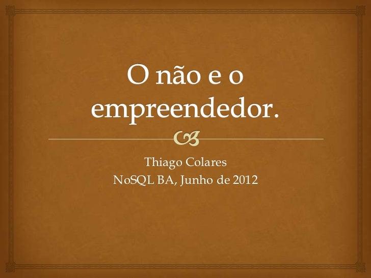 Thiago ColaresNoSQL BA, Junho de 2012